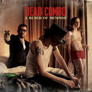 A Bunch of Meninos | Dead Combo