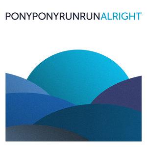 Alright | Pony Pony Run Run