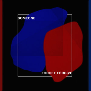 Forget Forgive | Someone