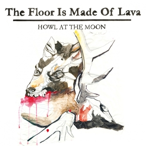 Howl at the Moon | The Floor Is Made Of Lava