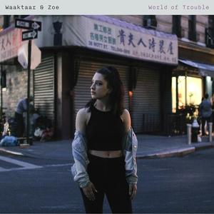 World of Trouble | Waaktaar & Zoe