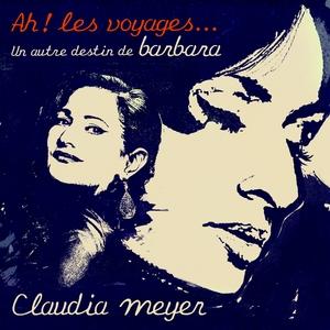 Ah ! Les voyages... Un autre destin de Barbara | Claudia Meyer