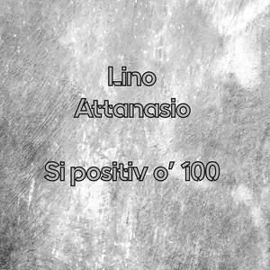 Si positiv o' 100 | Lino Attanasio