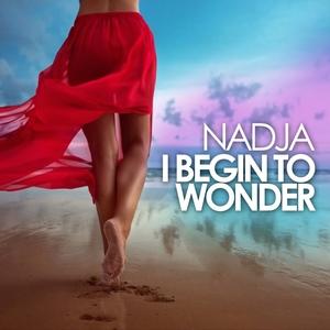 I Begin to Wonder | Nadja