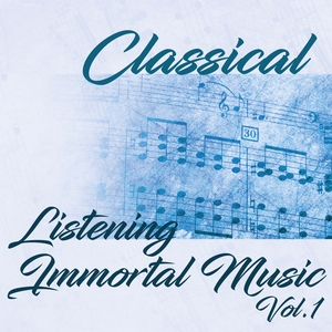 Classical Listening Immortal Music Vol.1 | Various