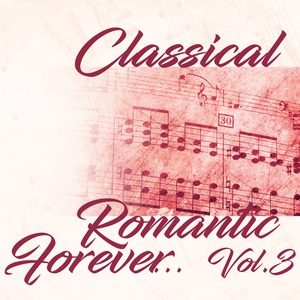 Classical Romantic Forever... Vol.3 | Various