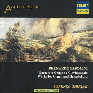 Bernardo Pasquini - Opere Per Organo E Clavicembalo   Lorenzo Ghielmi