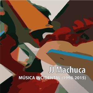 Música Incidental (1998-2015)   JJ Machuca