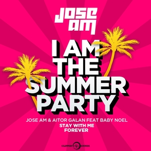 Stay With Me Forever (I am the Summer Party) [Radio Mix] | Jose AM
