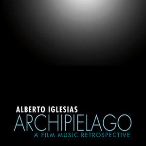 Archipiélago: A Film Music Retrospective | Alberto Iglesias