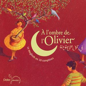 A l'ombre de l'olivier (Le Maghreb en 30 comptines) | Hafida Favret