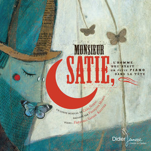 Monsieur Satie, l'homme qui avait un petit piano dans la tête   François Morel