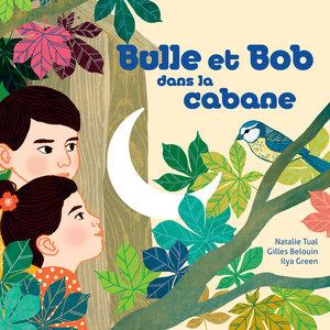 Bulle et Bob dans la cabane | Gilles Belouin