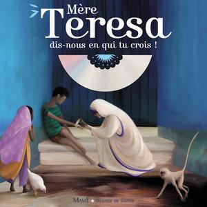 Mère Teresa, dis-nous en qui tu crois ! | Graines de saints