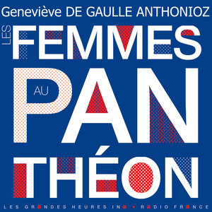 Les femmes au Panthéon - Les Grandes Heures Ina / Radio France   Geneviève de Gaulle Anthonioz