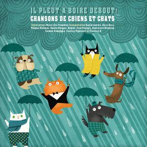 Il pleut à boire debout! (Chansons de chiens et chats) | Daniel Lavoie