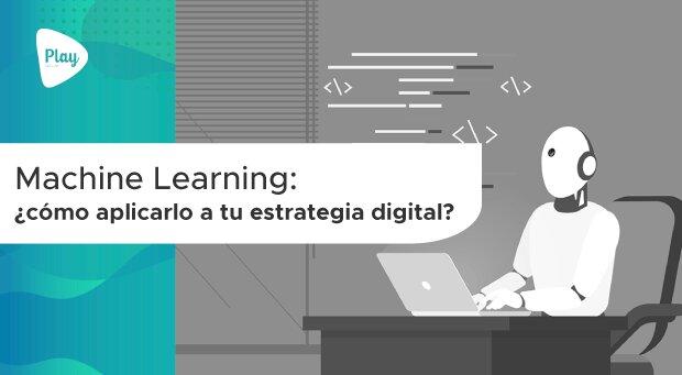 Machine Learning: ?cómo aplicarlo a tu estrategia digital?