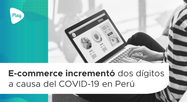 E-commerce incrementó dos dígitos a causa del COVID-19 en Perú