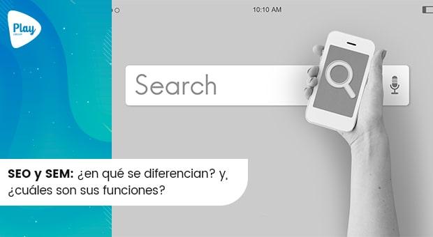SEO y SEM: ¿en qué se diferencian? y, ¿cuáles son sus funciones?
