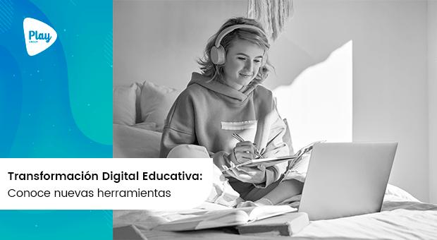 Transformación Digital Educativa: conoce nuevas herramientas
