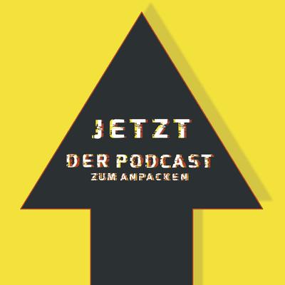 coverart for the podcast Jetzt - Der Podcast zum Anpacken