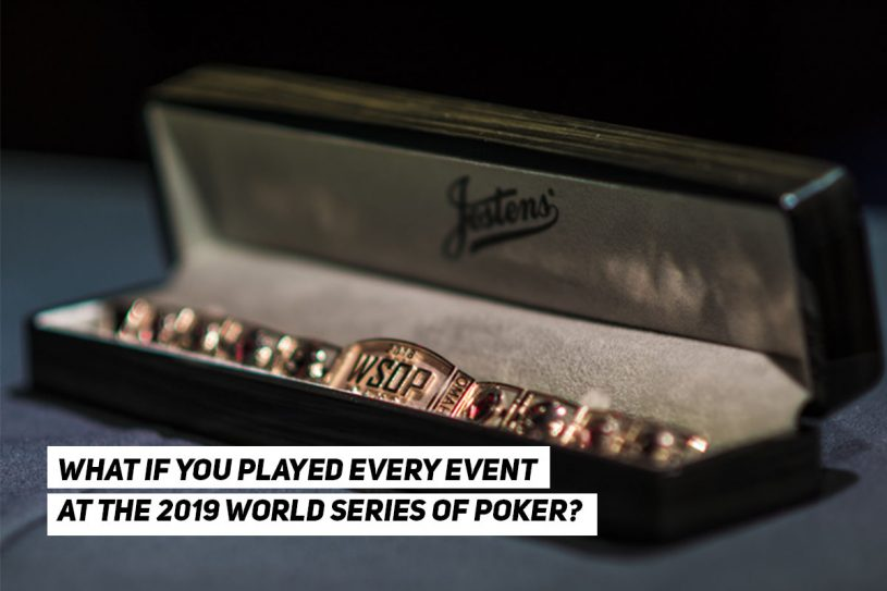 What if you played every single event at the 2019 World Series of Poker?