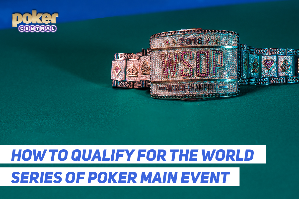 Here's everything you need to know about how to qualify for the World Series of Poker Main Event!