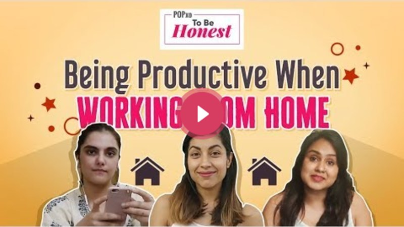 Being Productive When Working From Home - POPxo To Be Honest