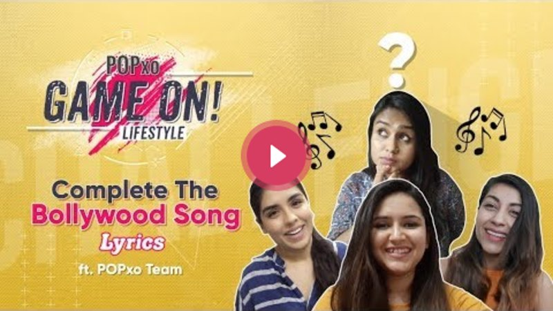 Complete The Bollywood Song Lyrics - POPxo Game On!