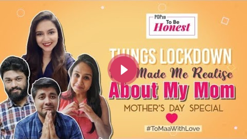 Things Lockdown Has Made Me Realize About My Mom - POPxo To Be Honest
