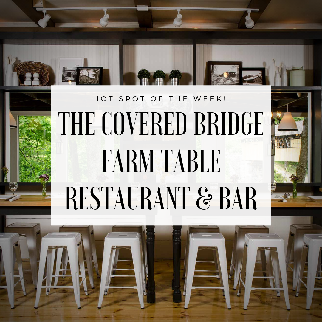 Hot Spot of the Week: The Covered Bridge Farm Table Restaurant & Bar