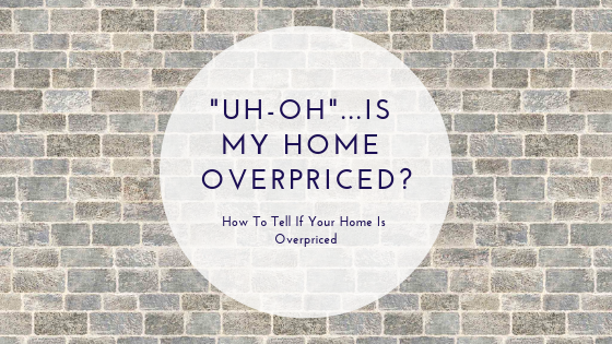 Uh-Oh...Is My Home Overpriced?