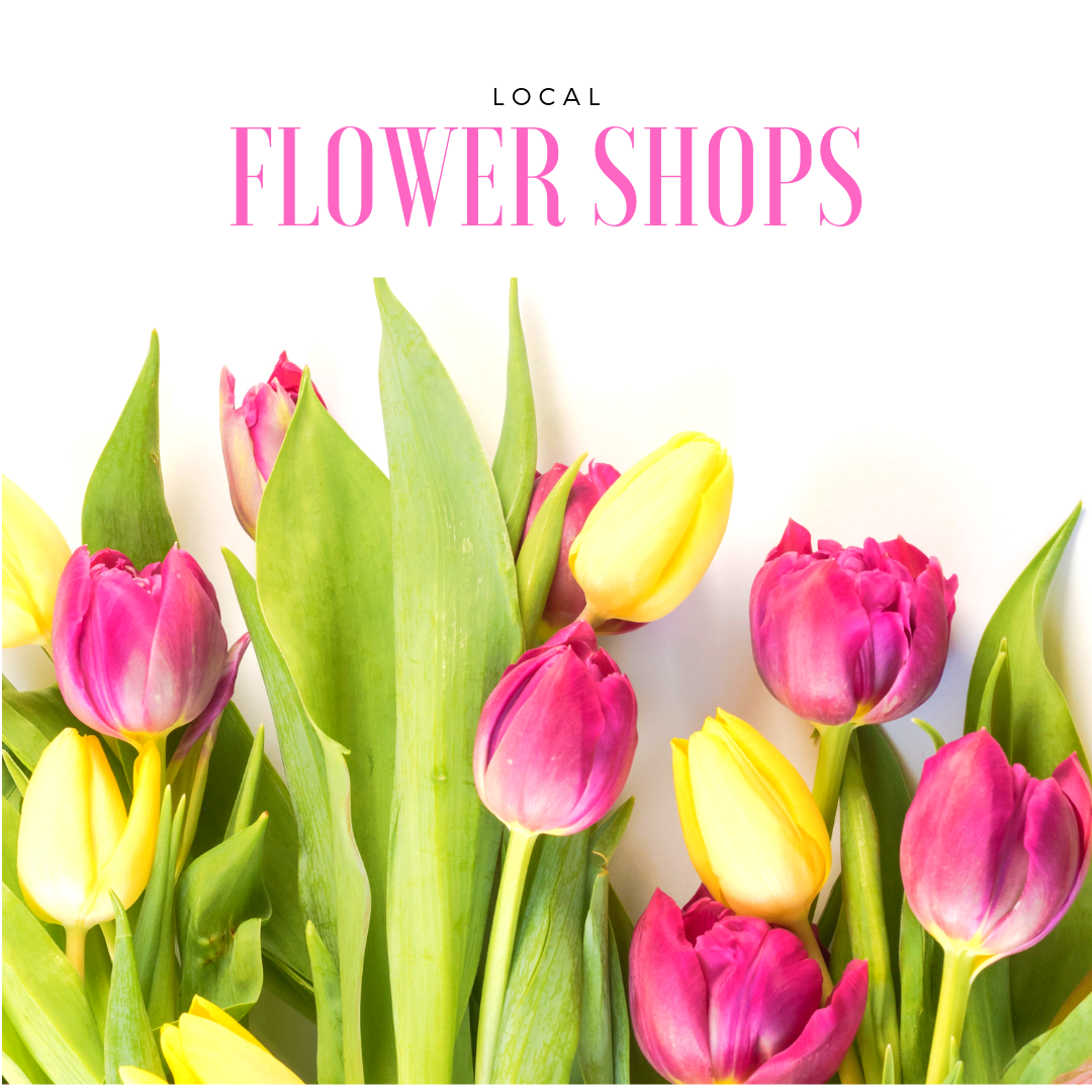 The Best Local Flower Shops!