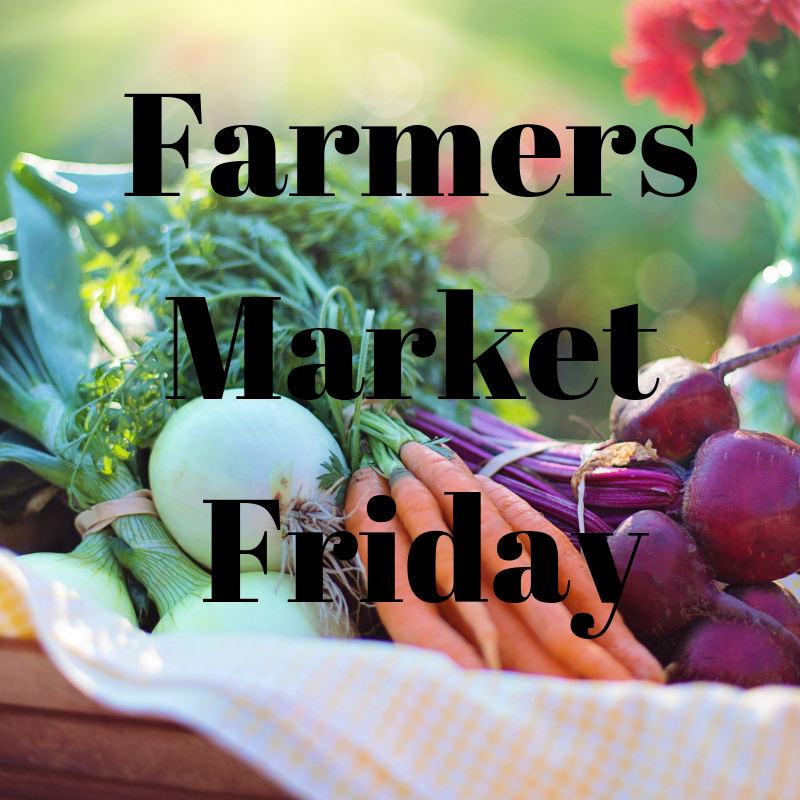 Friday's Are for Farmers Markets (And some other days are too!!)