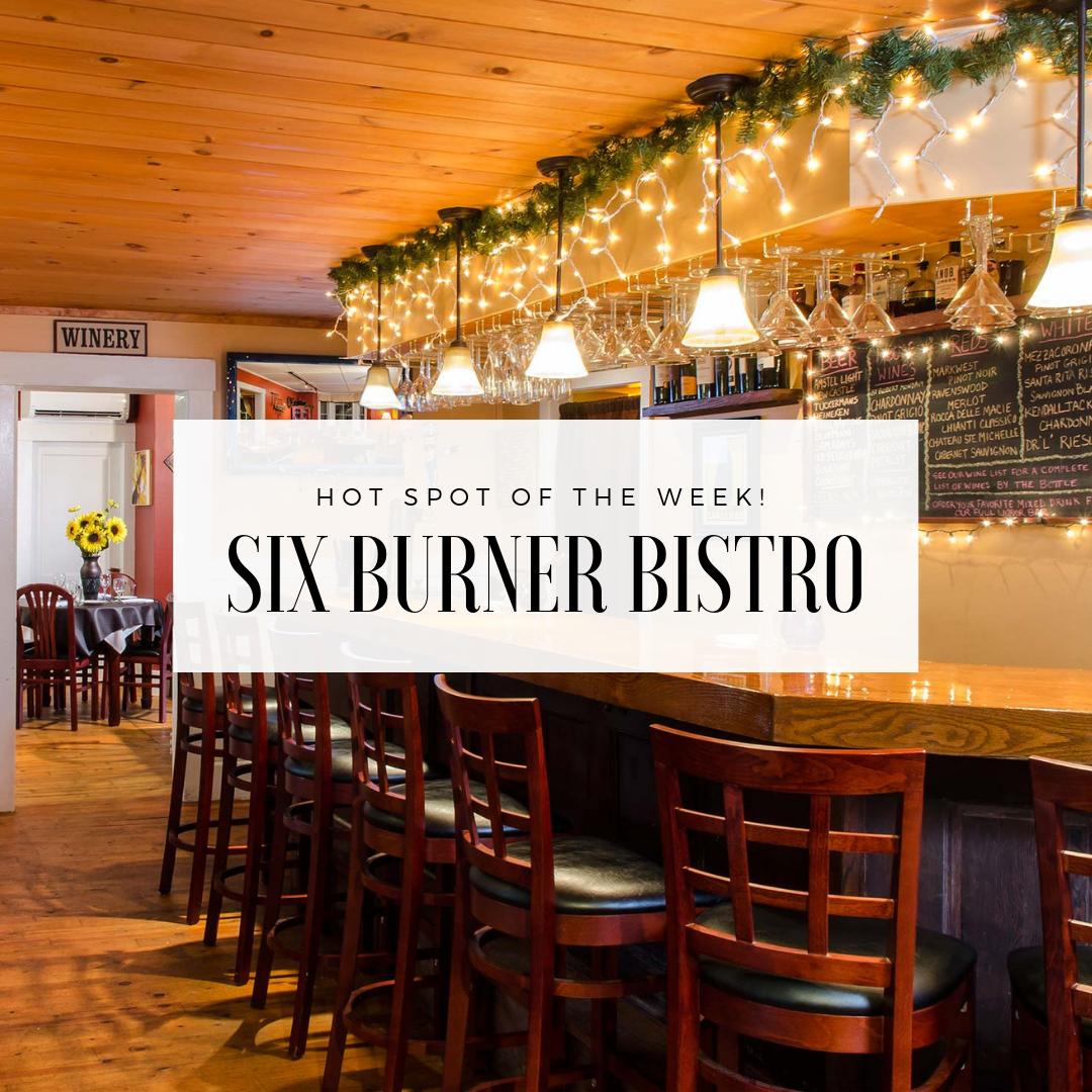 Hot Spot of the Week: Six Burner Bistro