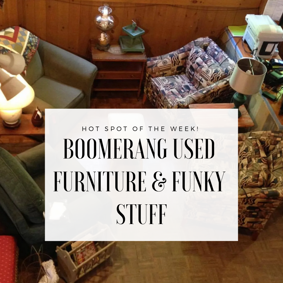 This Week S Plymouth Hot Spot Is Boomerang Used Furniture Funky Stuff We Love Place So Much Because Their Inventory Constantly Changes And No Matter