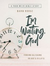 I'm Waiting God Finding Blessing in God's Delays