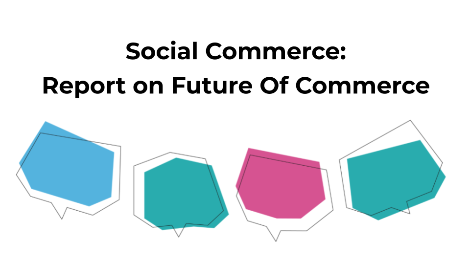 Social Commerce: Report on Future Of Commerce