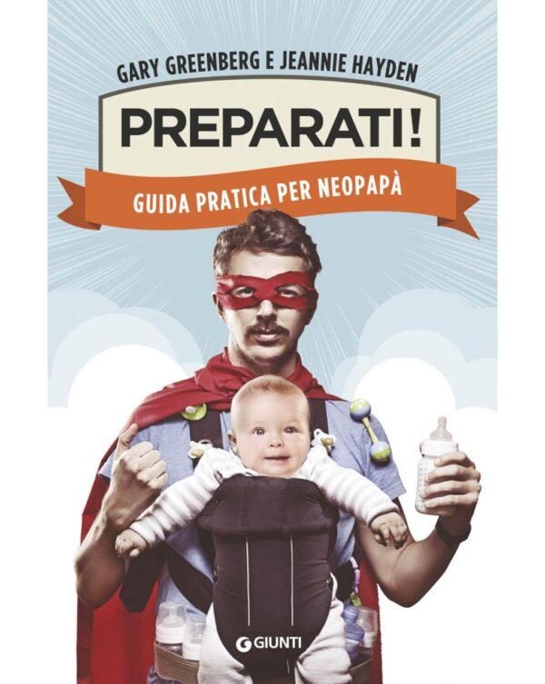 Preparati! Guida pratica per neopapà - Giunti