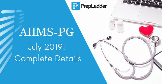 AIIMS-PG July 2019: Complete Details