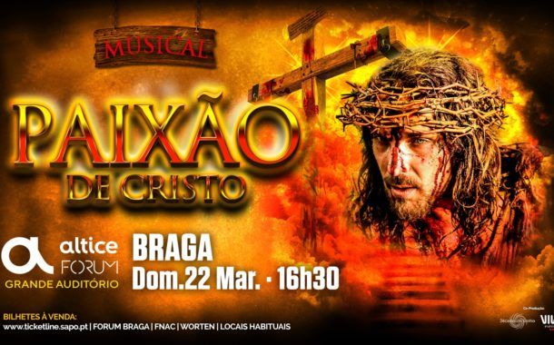 Musical 'Paixão de Cristo' no Altice Forum Braga (22 MAR