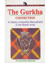 The Gurkha Connection: A History Of Gurha Recuritment In The British Army - Nirala Publication