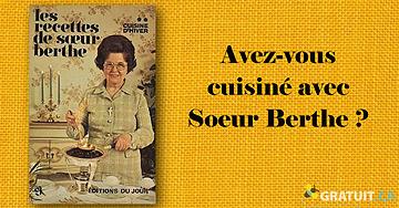 Avez-vous cuisiné avec Soeur Berthe?