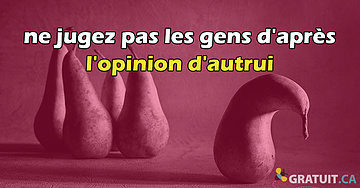 Ne jugez pas les gens d'après l'opinion d'autrui