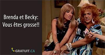 Brenda et Becky: Vous êtes grosse!!