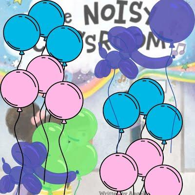 The Noisy Classroom balloons
