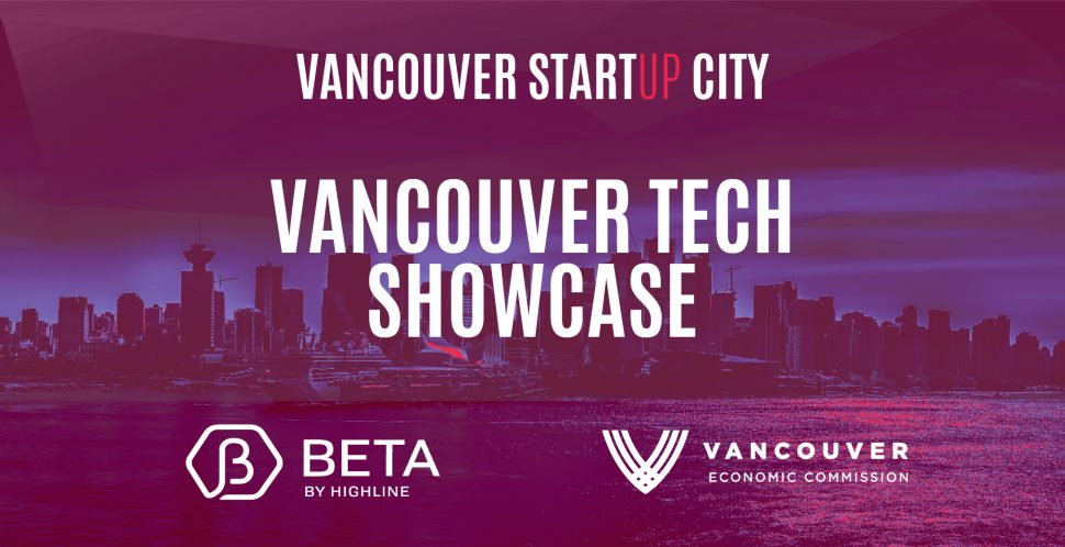 Announcing the Vancouver Tech Showcase Startups | Presented by Highline BETA and the Vancouver Economic Commission