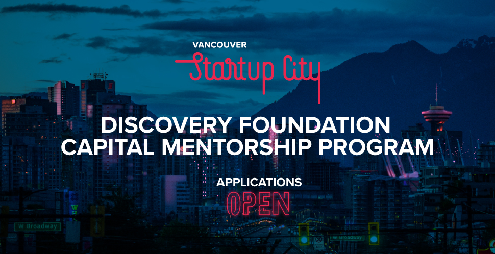 Discovery Foundation Capital Mentorship Program | Powered by the Vancouver Economic Commission and Vancouver Startup City