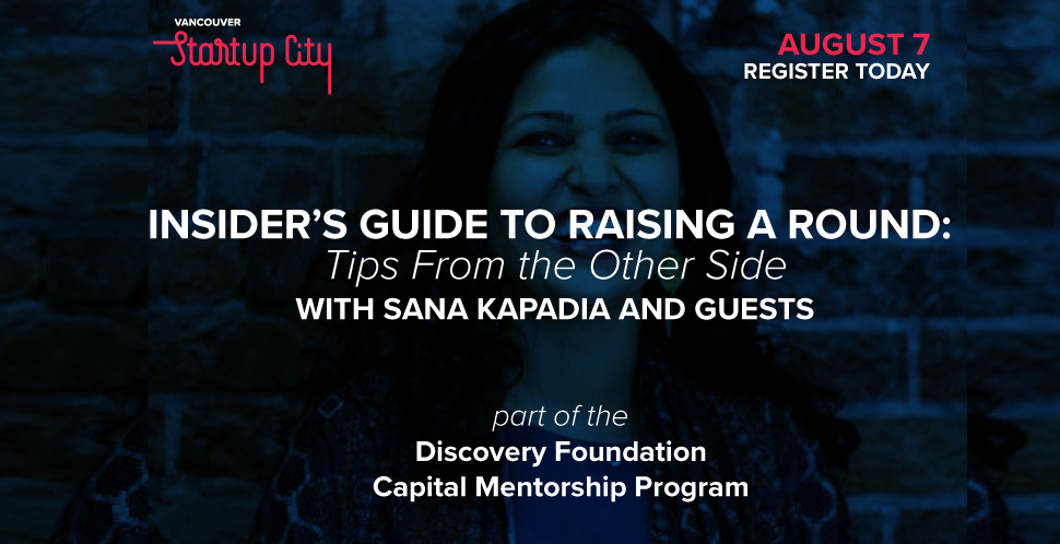 Insider's Guide to Raising a Round: Tips From the Other Side | Part of the Discovery Foundation Capital Mentorship Program | Powered by the Vancouver Economic Commission and Vancouver Startup City