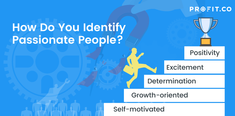 Identify Passionate People